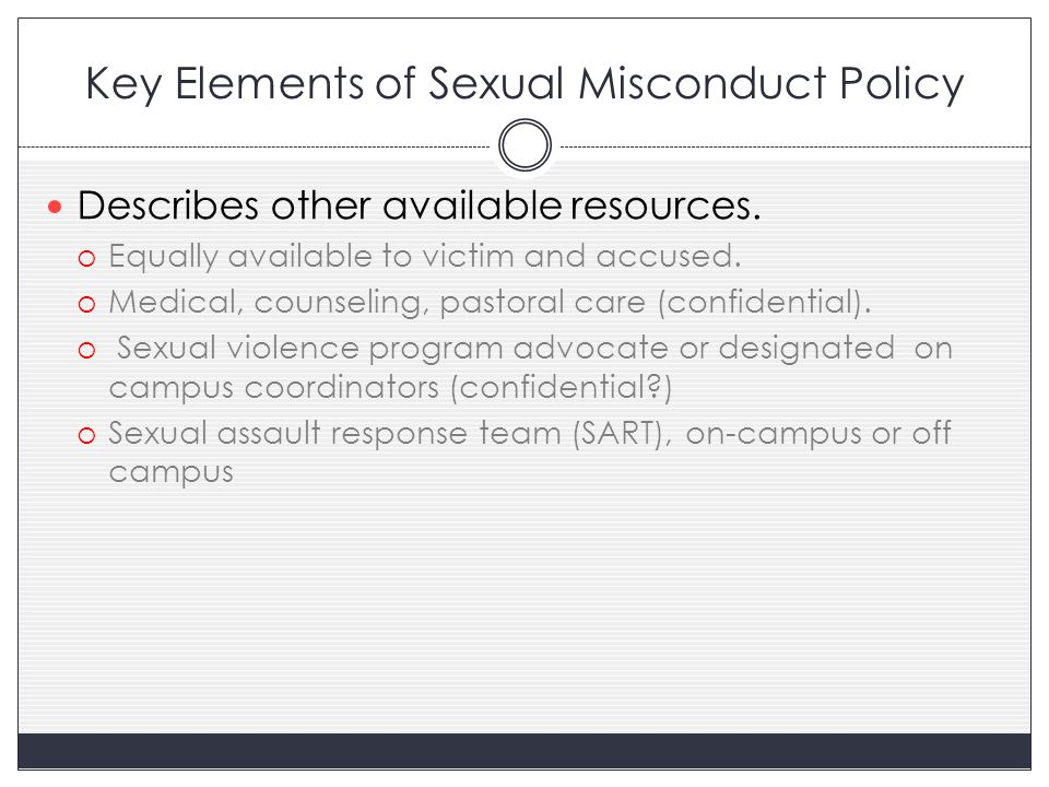 Key Elements of Sexual Misconduct Policy Describes other available resources.