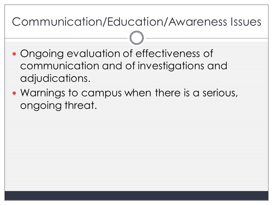 Communication/Education/Awareness Issues Ongoing evaluation of effectiveness of communication and of investigations and adjudications.