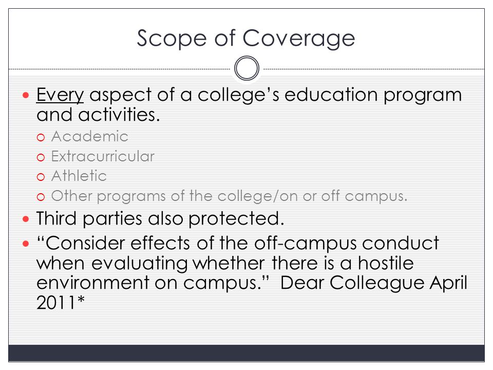 Scope of Coverage Every aspect of a college's education program and activities.