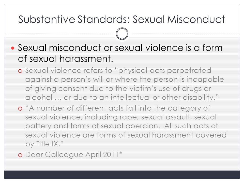 Substantive Standards: Sexual Misconduct Sexual misconduct or sexual violence is a form of sexual harassment.