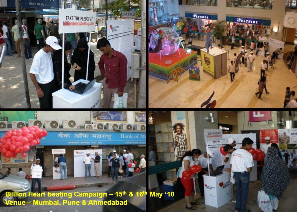 Billion Heart beating Campaign – 15 th & 16 th May '10 Venue – Mumbai, Pune & Ahmedabad
