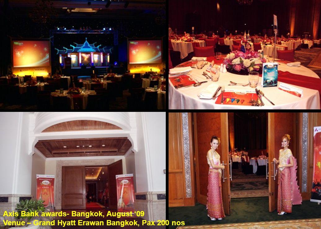 Axis Bank awards- Bangkok, August '09 Venue – Grand Hyatt Erawan Bangkok, Pax 200 nos