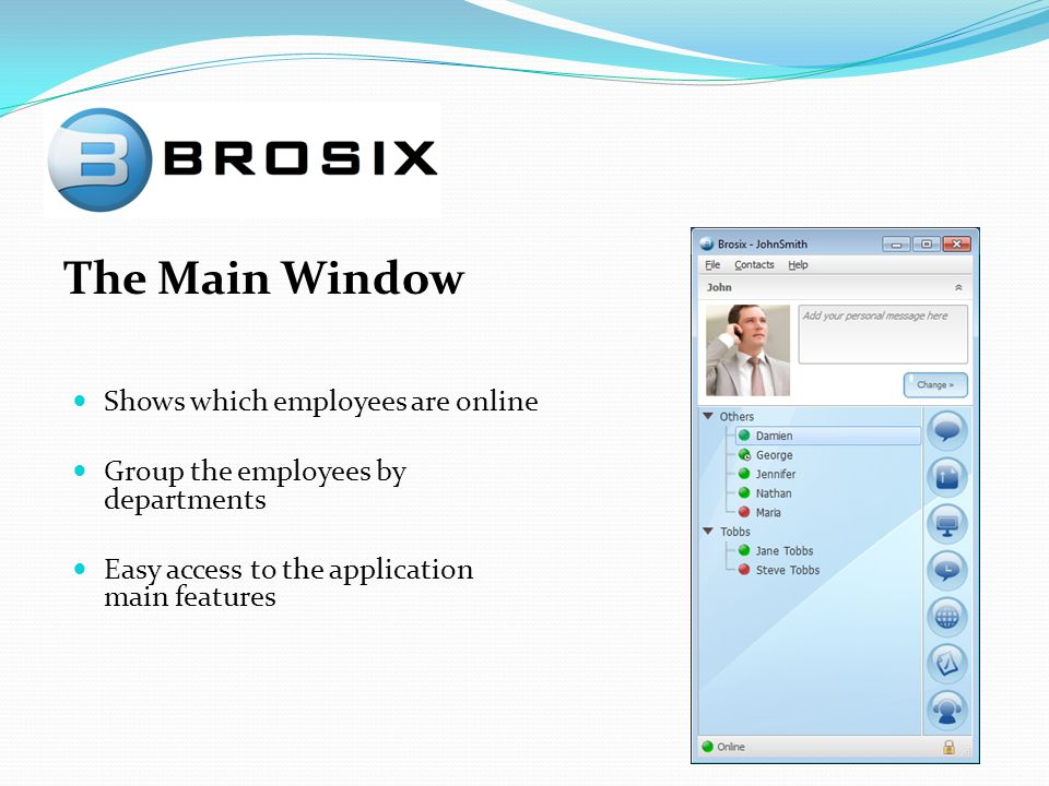 The Main Window Shows which employees are online Group the employees by departments Easy access to the application main features