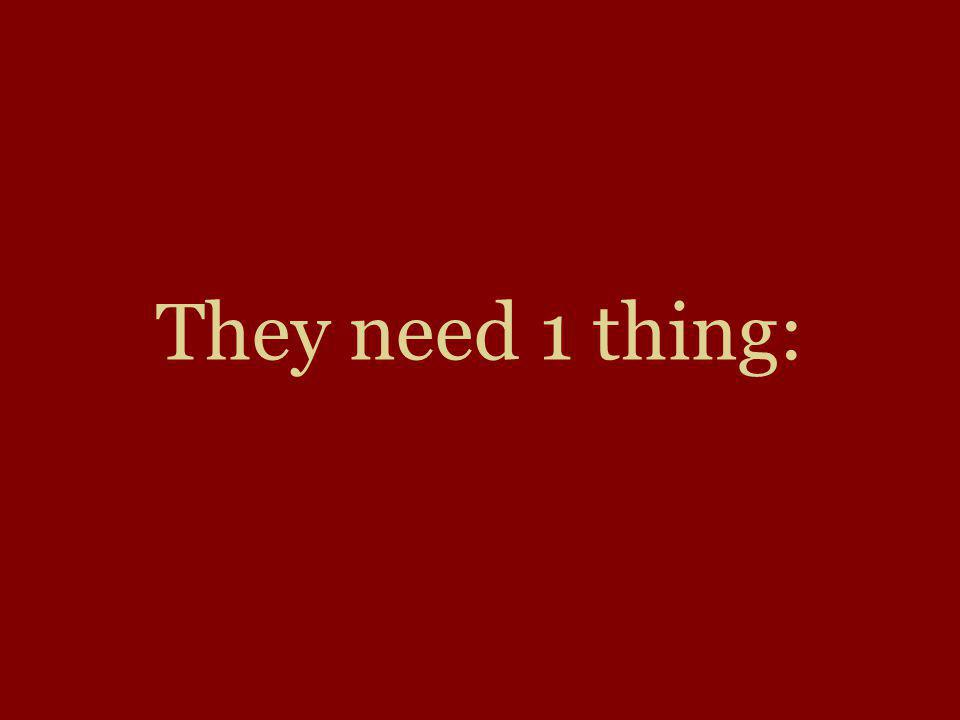 They need 1 thing: