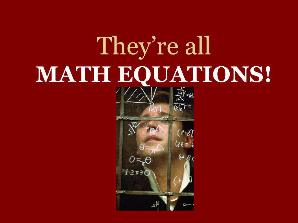 They're all MATH EQUATIONS!