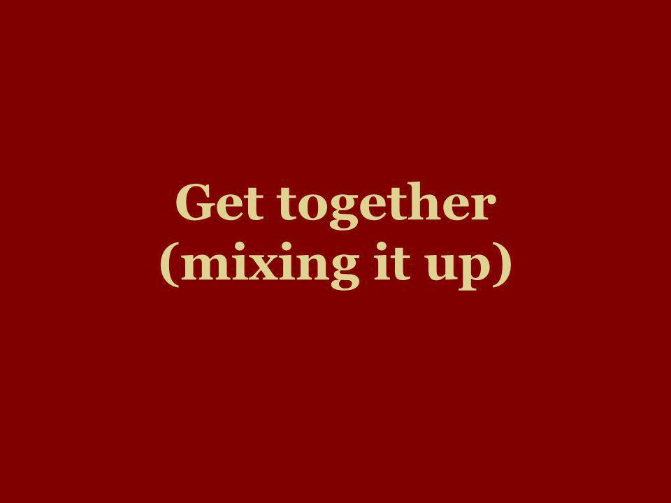 Get together (mixing it up)