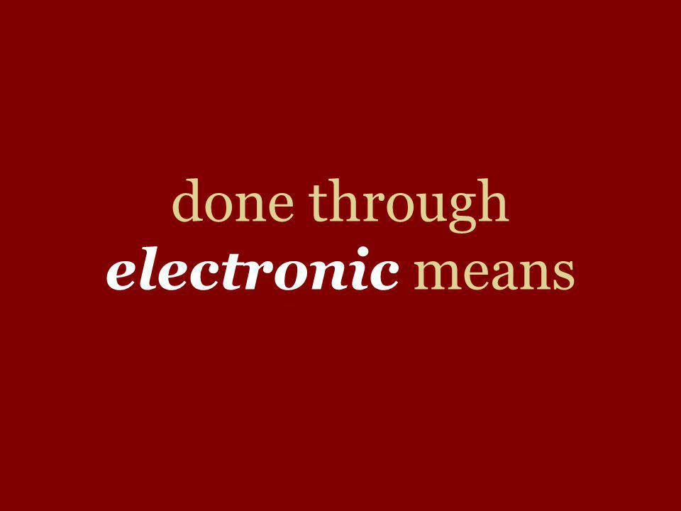 done through electronic means