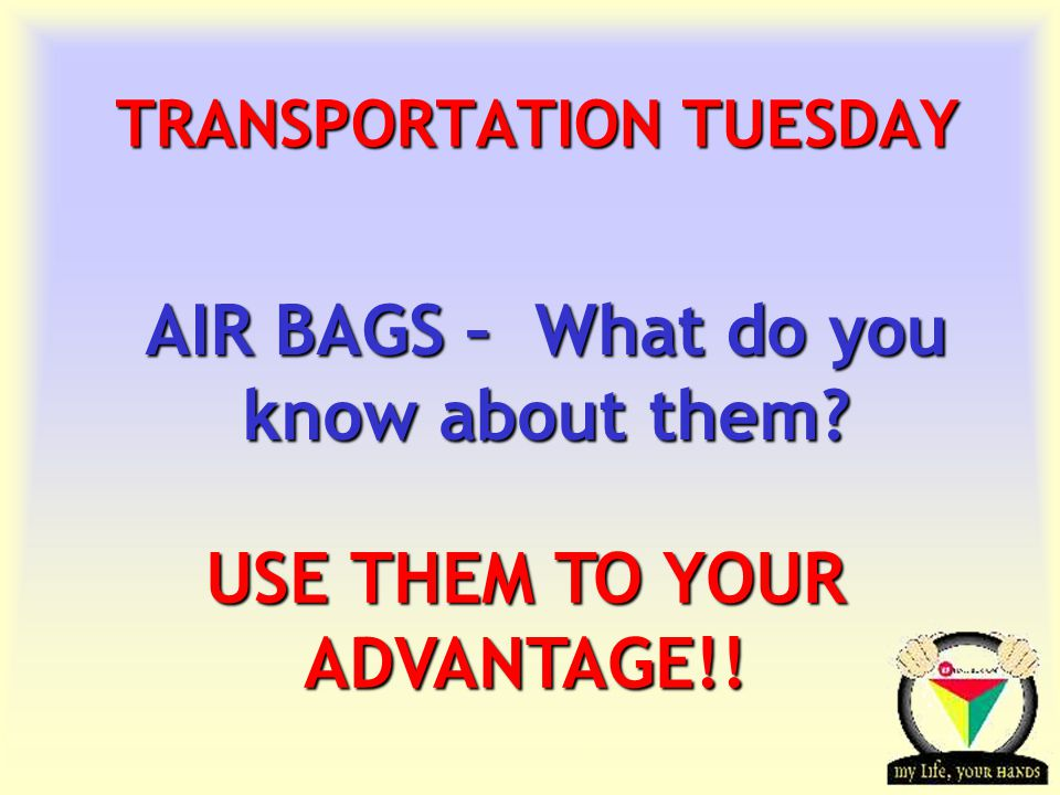 Transportation Tuesday TRANSPORTATION TUESDAY AIR BAGS – What do you know about them.