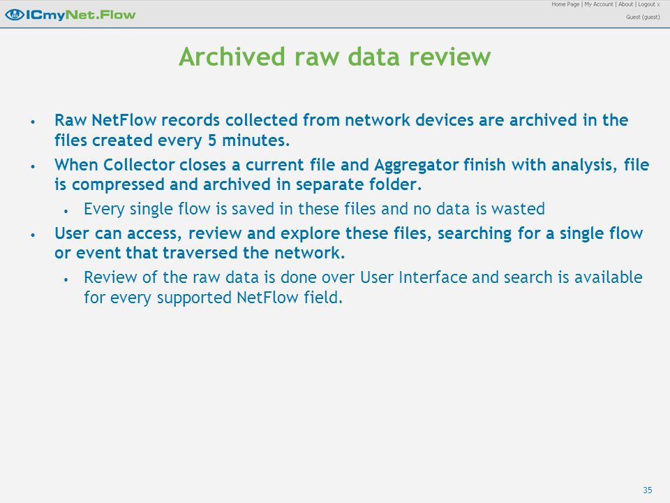 35 Archived raw data review Raw NetFlow records collected from network devices are archived in the files created every 5 minutes. When Collector close