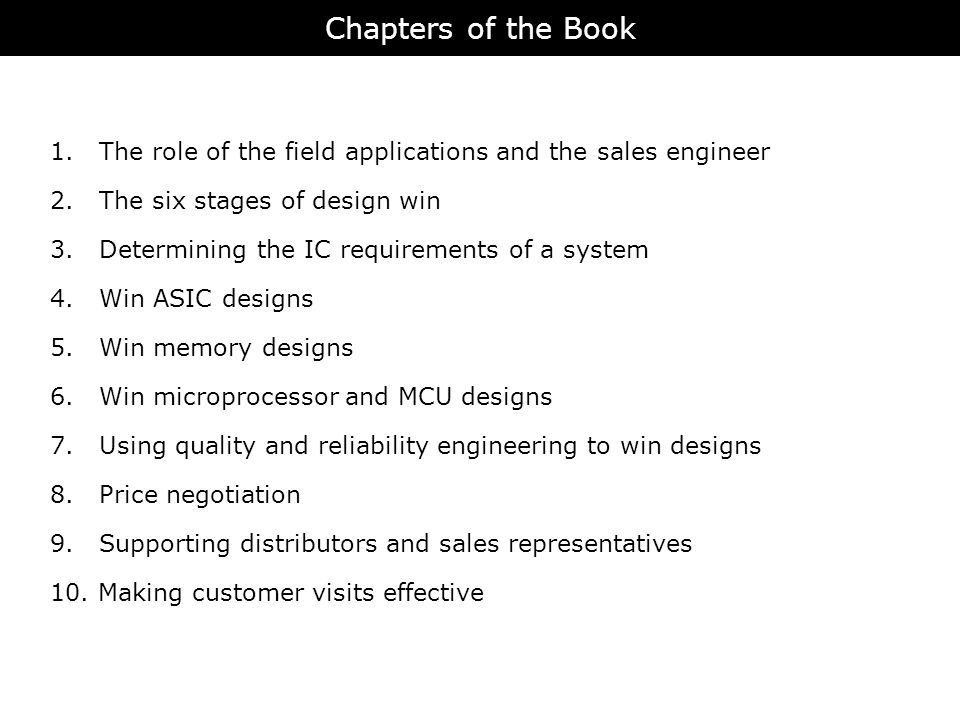 1. The role of the field applications and the sales engineer 2. The six stages of design win 3. Determining the IC requirements of a system 4. Win ASI