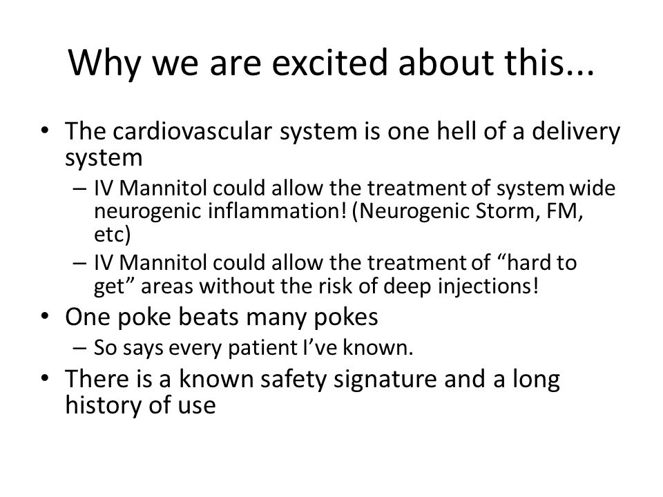 Why we are excited about this... The cardiovascular system is one hell of a delivery system – IV Mannitol could allow the treatment of system wide neu