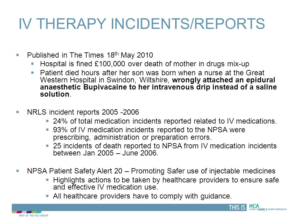 THIS IS IV THERAPY INCIDENTS/REPORTS  Published in The Times 18 th May 2010  Hospital is fined £100,000 over death of mother in drugs mix-up  Patie