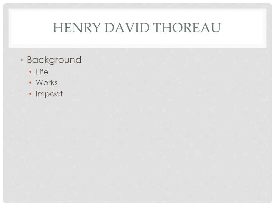 HENRY DAVID THOREAU Background Life Works Impact