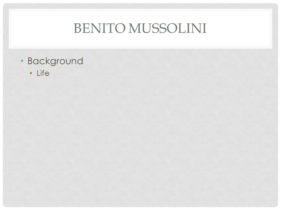 BENITO MUSSOLINI Background Life
