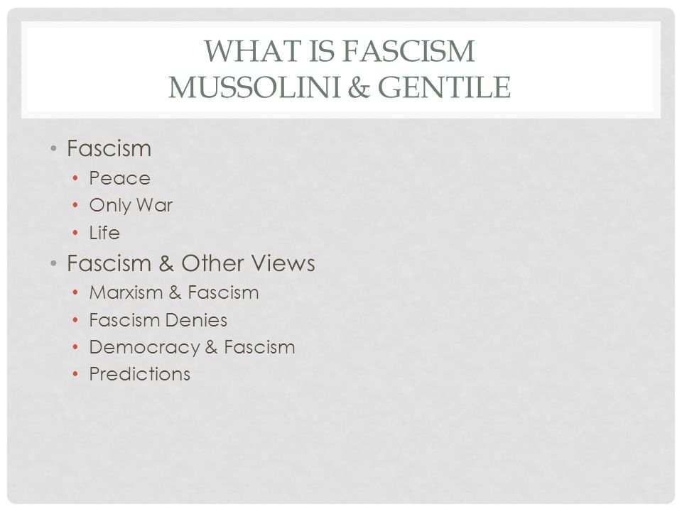 WHAT IS FASCISM MUSSOLINI & GENTILE Fascism Peace Only War Life Fascism & Other Views Marxism & Fascism Fascism Denies Democracy & Fascism Predictions