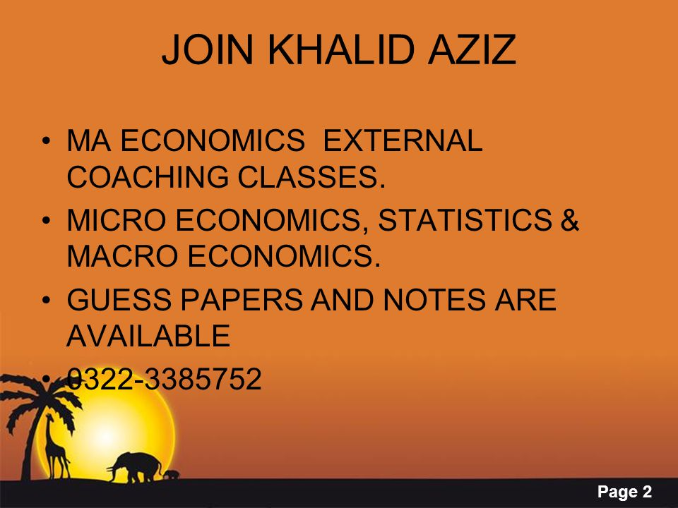 Page 2 JOIN KHALID AZIZ MA ECONOMICS EXTERNAL COACHING CLASSES. MICRO ECONOMICS, STATISTICS & MACRO ECONOMICS. GUESS PAPERS AND NOTES ARE AVAILABLE 03