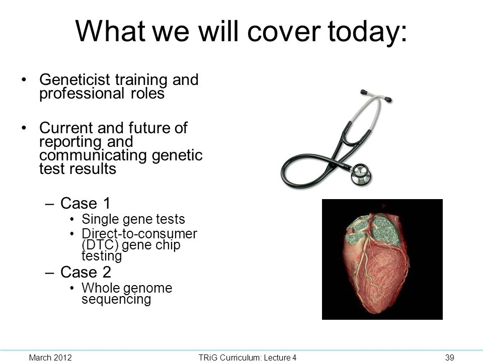 What we will cover today: Geneticist training and professional roles Current and future of reporting and communicating genetic test results –Case 1 Si