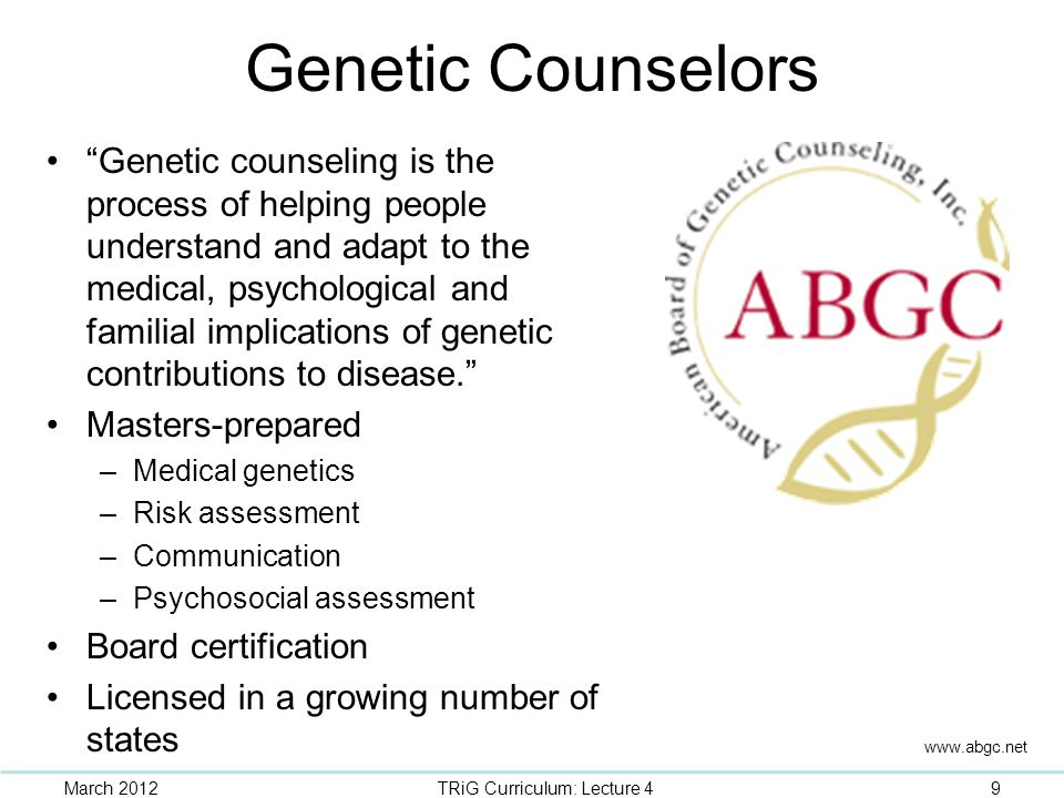 """Genetic Counselors """"Genetic counseling is the process of helping people understand and adapt to the medical, psychological and familial implications o"""