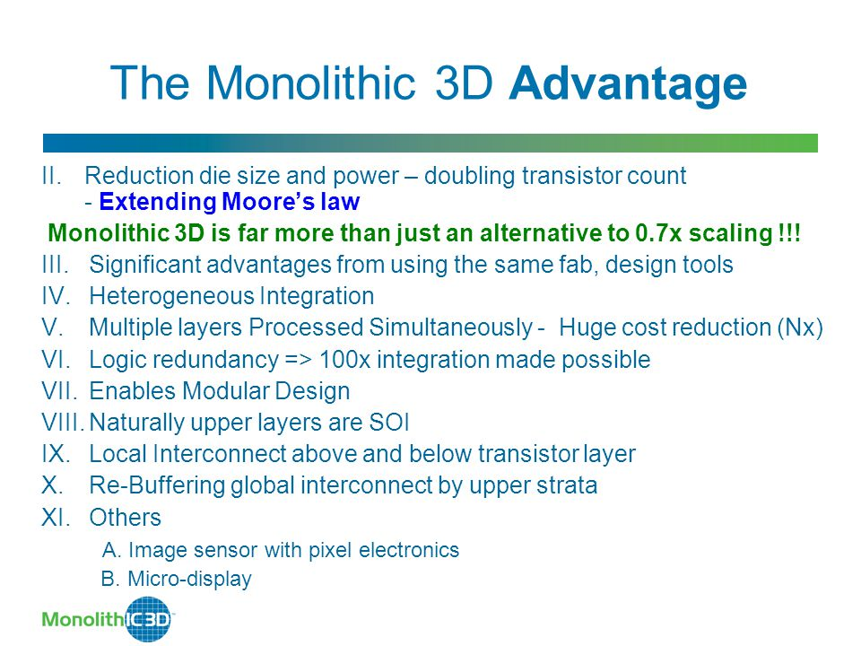 II.Reduction die size and power – doubling transistor count - Extending Moore's law Monolithic 3D is far more than just an alternative to 0.7x scaling !!.