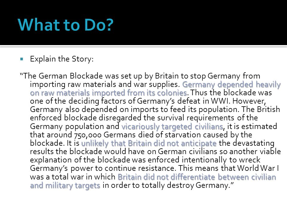  Explain the Story: Germany depended heavily on raw materials imported from its colonies vicariously targeted civilians unlikely that Britain did not
