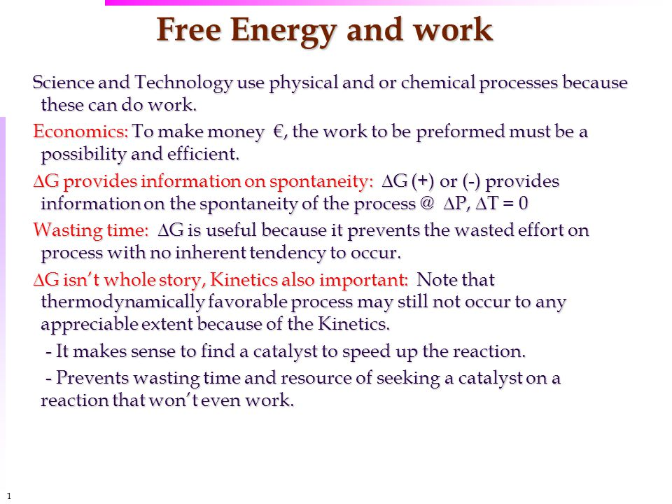 1515 Free Energy and work Science and Technology use physical and or chemical processes because these can do work. Economics: To make money €, the wor
