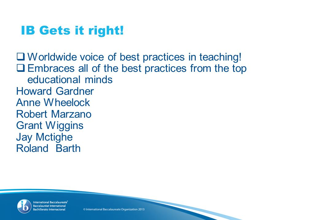 IB Gets it right.  Worldwide voice of best practices in teaching.