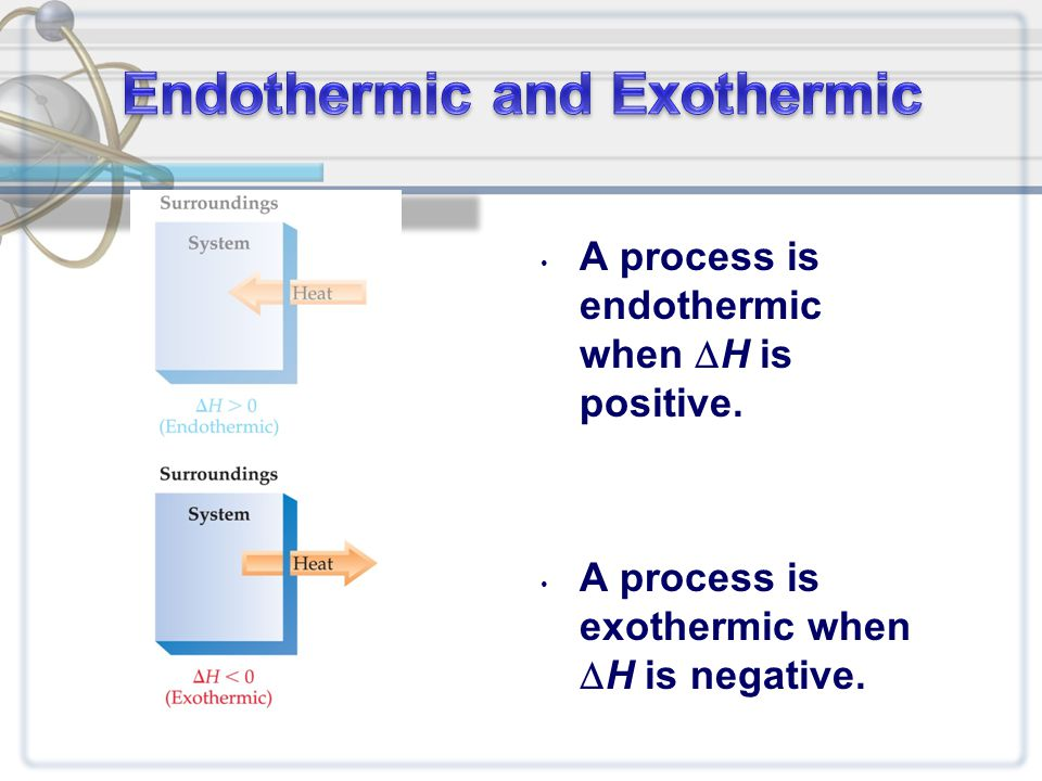 A process is exothermic when  H is negative.