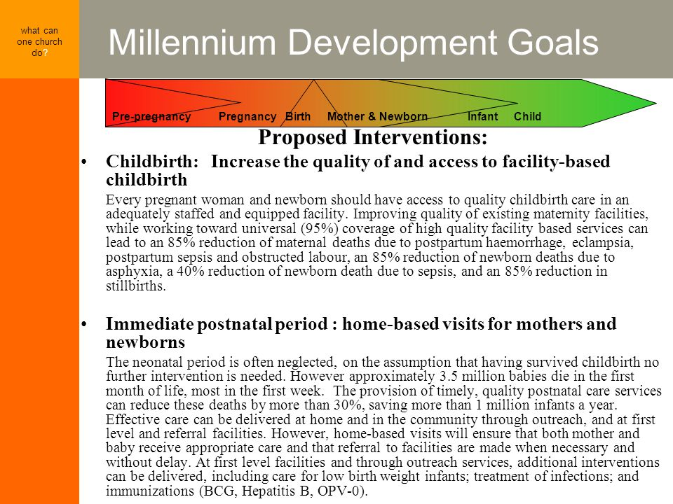 Millennium Development Goals what can one church do? Proposed Interventions: Childbirth: Increase the quality of and access to facility-based childbir