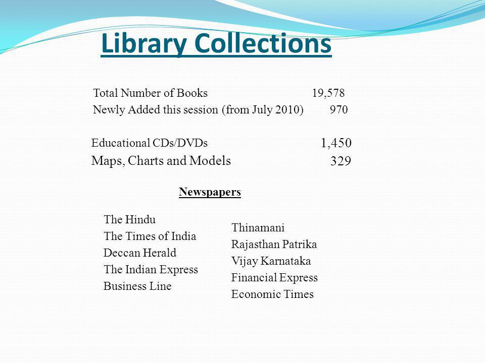Library Collections cont Magazines and Periodicals Our library subscribes for over 121 magazines of all categories with periodicity of weekly, bi- monthly, monthly, quarterly, Half yearly, yearly.