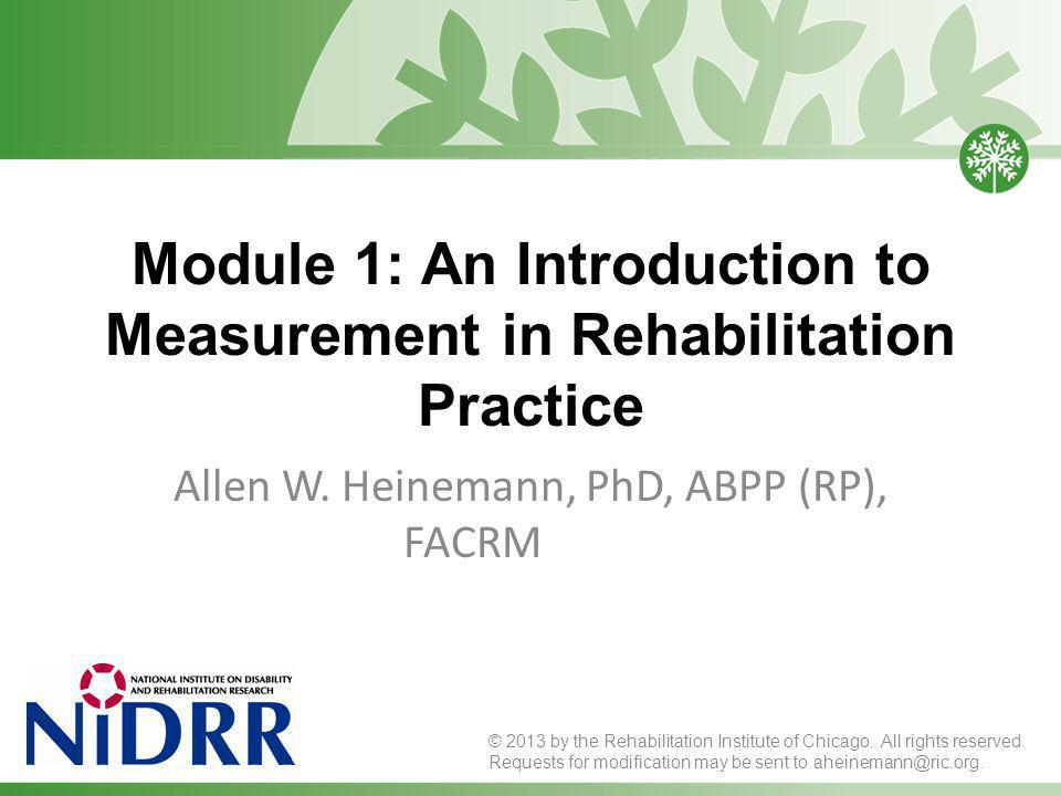 Module 1: An Introduction to Measurement in Rehabilitation Practice Allen W.