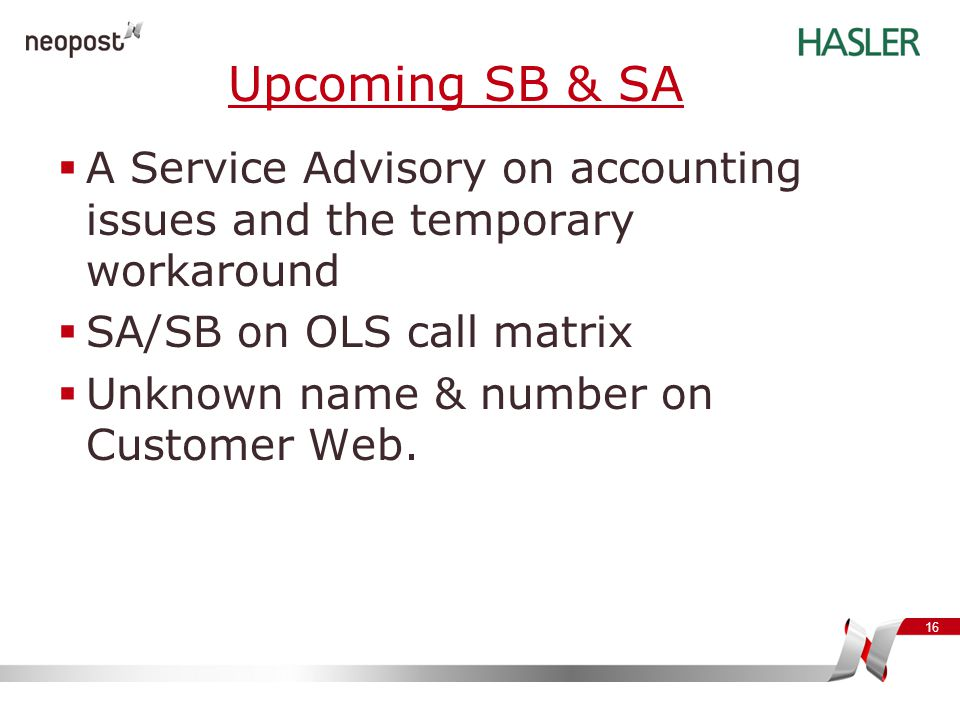 16 Upcoming SB & SA  A Service Advisory on accounting issues and the temporary workaround  SA/SB on OLS call matrix  Unknown name & number on Custo