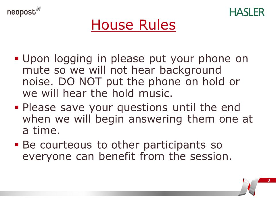 3 House Rules  Upon logging in please put your phone on mute so we will not hear background noise. DO NOT put the phone on hold or we will hear the h