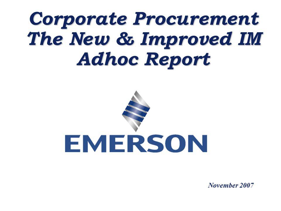 Corporate Procurement The New & Improved IM Adhoc Report November 2007