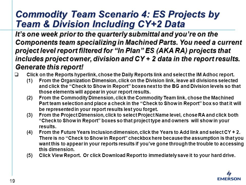 19 Commodity Team Scenario 4: ES Projects by Team & Division Including CY+2 Data It's one week prior to the quarterly submittal and you're on the Components team specializing in Machined Parts.