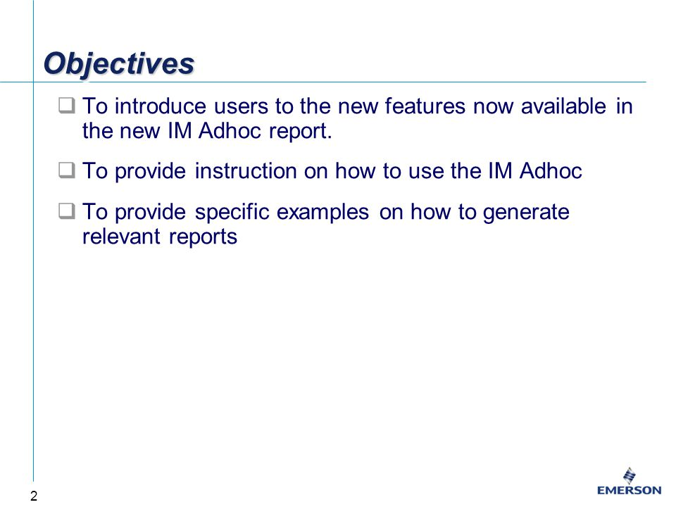 2 ObjectivesObjectives  To introduce users to the new features now available in the new IM Adhoc report.