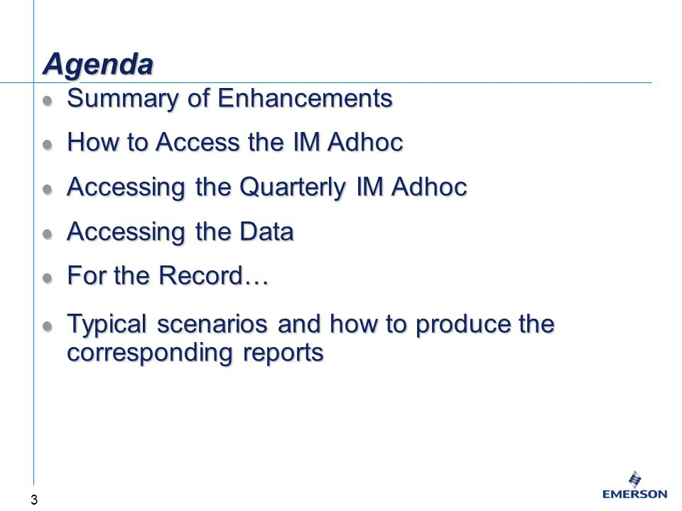 3 AgendaAgenda Summary of Enhancements Summary of Enhancements How to Access the IM Adhoc How to Access the IM Adhoc Accessing the Quarterly IM Adhoc Accessing the Quarterly IM Adhoc Accessing the Data Accessing the Data For the Record… For the Record… Typical scenarios and how to produce the corresponding reports Typical scenarios and how to produce the corresponding reports