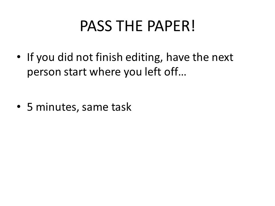 PASS THE PAPER One last time. Remember to keep to conventions and SF only…
