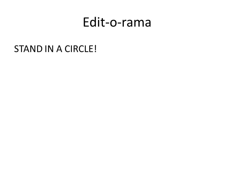 Edit-o-rama STAND IN A CIRCLE!