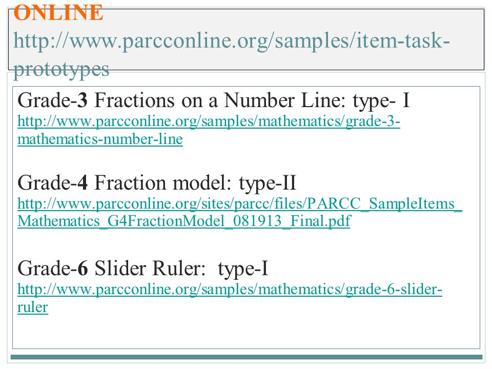 111 ONLINE http://www.parcconline.org/samples/item-task- prototypes Grade-3 Fractions on a Number Line: type- I http://www.parcconline.org/samples/mat