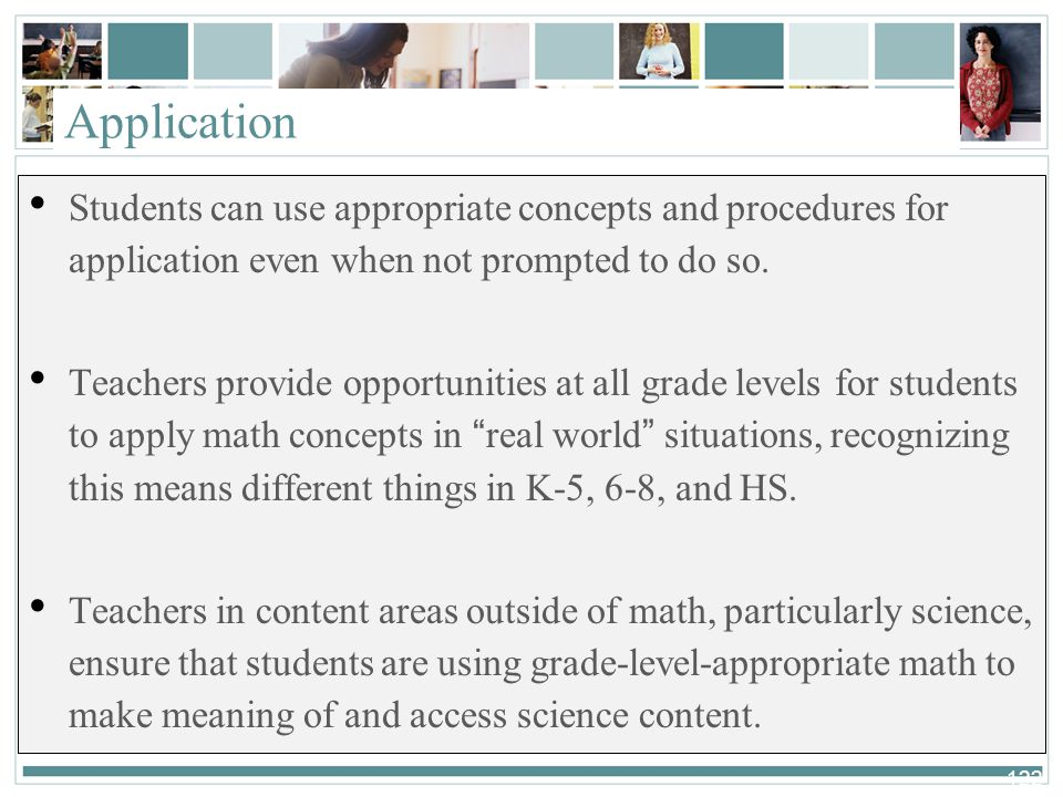 122 Application Students can use appropriate concepts and procedures for application even when not prompted to do so. Teachers provide opportunities a