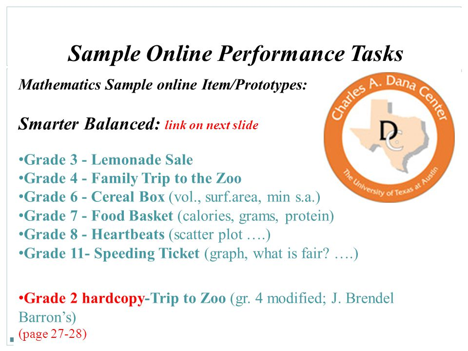 138 Sample Online Performance Tasks Mathematics Sample online Item/Prototypes: Smarter Balanced: link on next slide Grade 3 - Lemonade Sale Grade 4 -