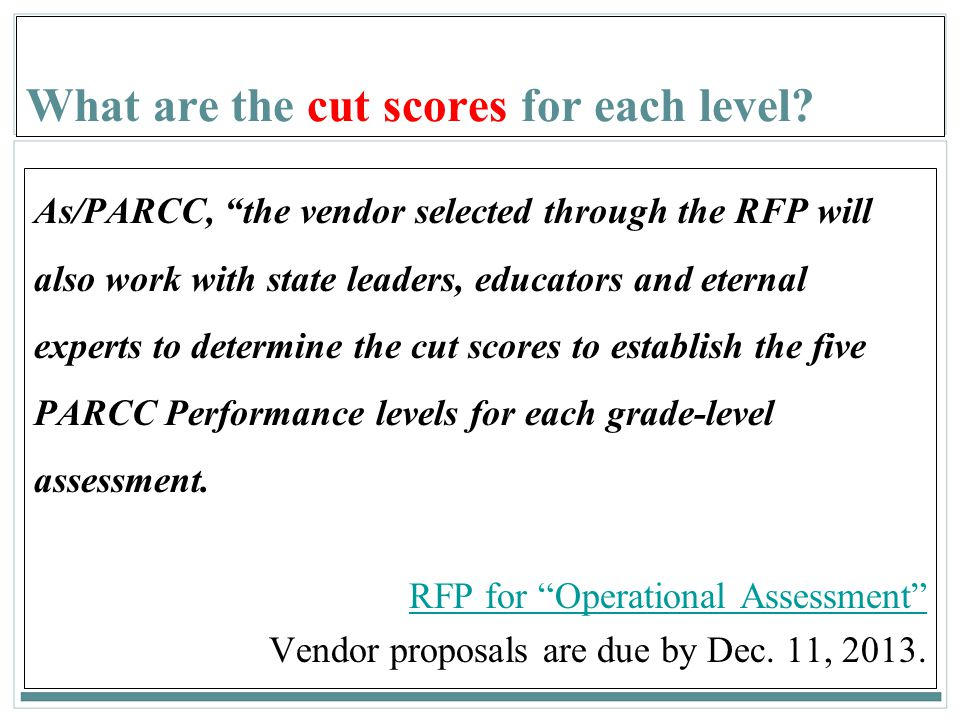 "161 What are the cut scores for each level? As/PARCC, ""the vendor selected through the RFP will also work with state leaders, educators and eternal ex"
