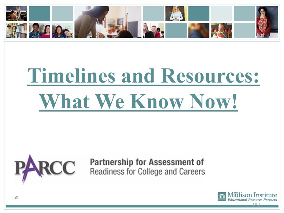 162 Timelines and Resources: What We Know Now!
