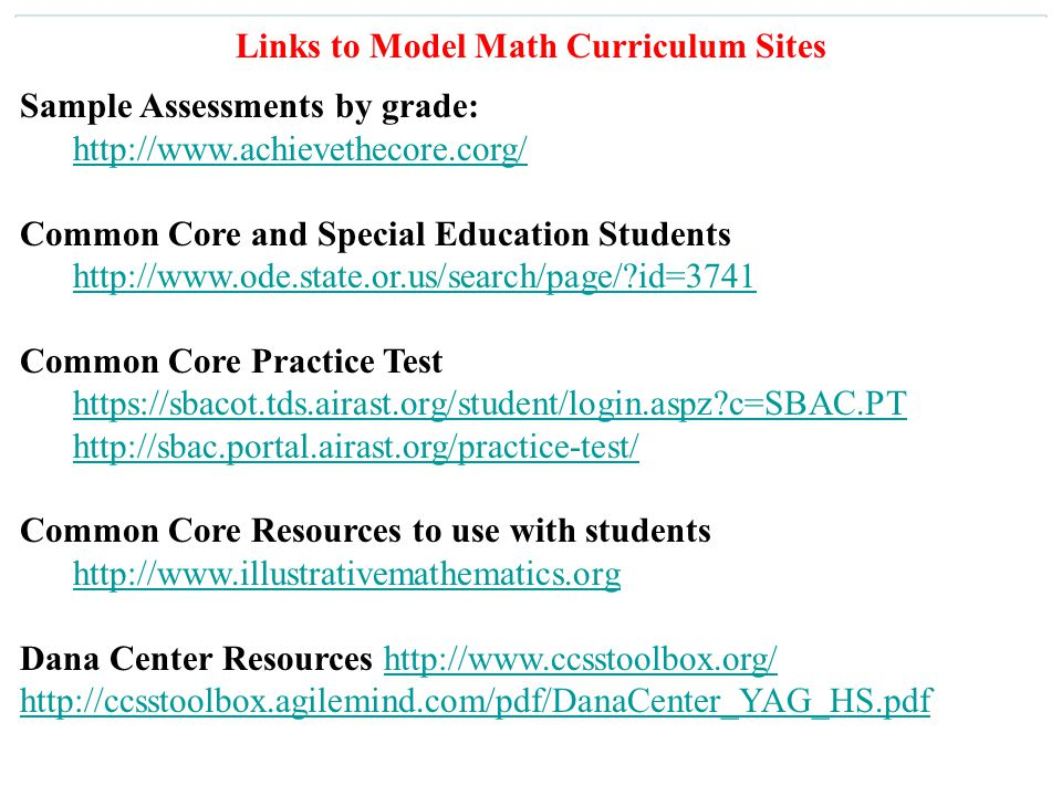 170 Links to Model Math Curriculum Sites Sample Assessments by grade: http://www.achievethecore.corg/ Common Core and Special Education Students http: