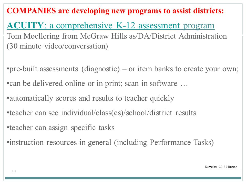 171 December 2013 J.Brendel COMPANIES are developing new programs to assist districts: ACUITY: a comprehensive K-12 assessmentACUITY: a comprehensive