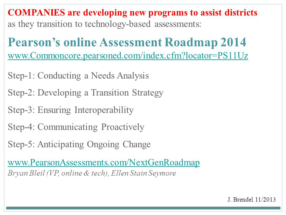172 COMPANIES are developing new programs to assist districts as they transition to technology-based assessments: Pearson's online Assessment Roadmap