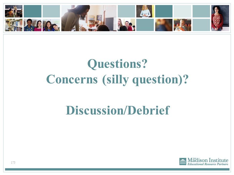 175 Questions? Concerns (silly question)? Discussion/Debrief