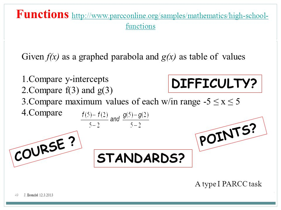 49J. Brendel 12.3.2013 Functions http://www.parcconline.org/samples/mathematics/high-school- functions http://www.parcconline.org/samples/mathematics/