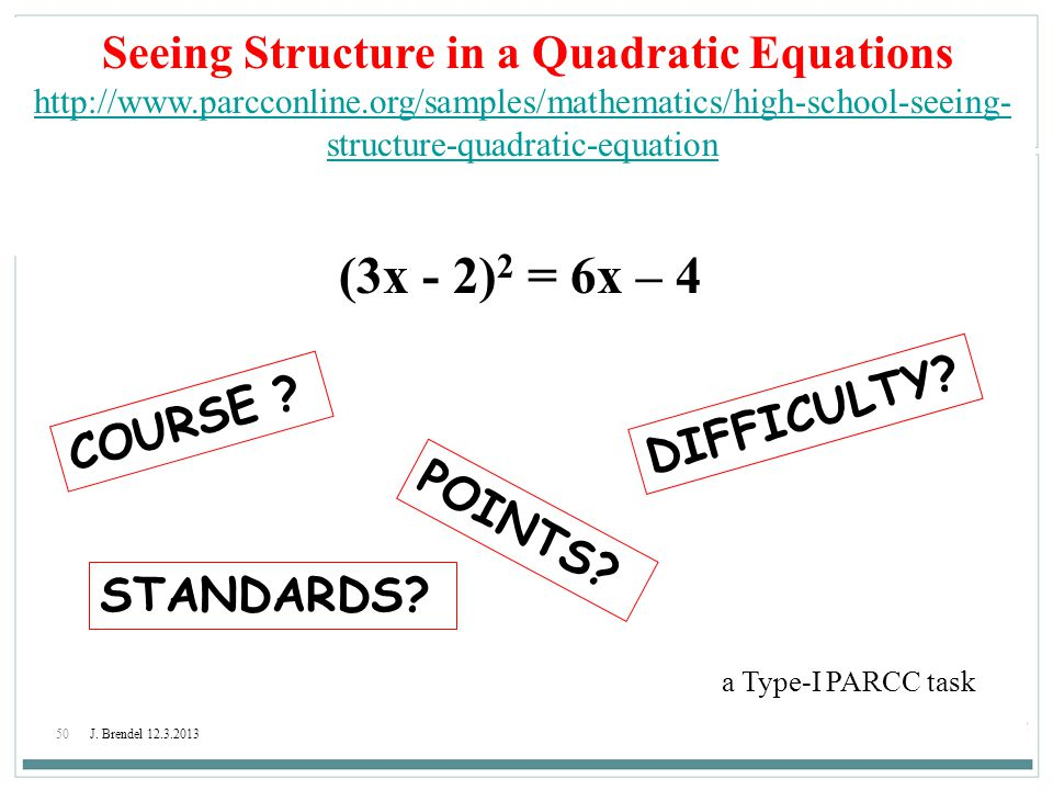 50J. Brendel 12.3.2013 Seeing Structure in a Quadratic Equations http://www.parcconline.org/samples/mathematics/high-school-seeing- structure-quadrati
