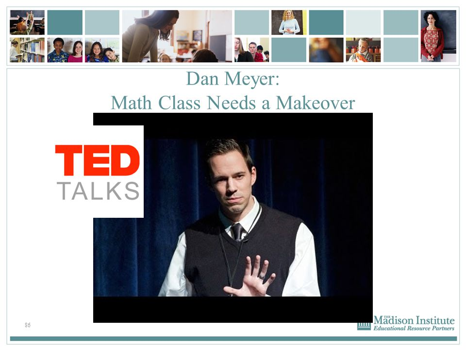 86 Dan Meyer: Math Class Needs a Makeover